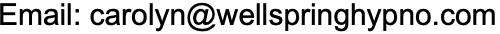 Email address is carolyn at wellspringhypno dot com